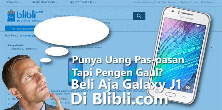 Punya Uang Pas-pasan Tapi Pengen Gaul? Beli Aja Galaxy J1 Di Blibli.com