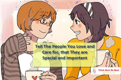 Tell The People You Love and Care for, that They are Special and Important