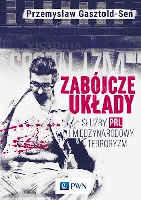 Zabójcze układy. Służby PRL i międzynarodowy terroryzm - Przemysław Gasztold Seń