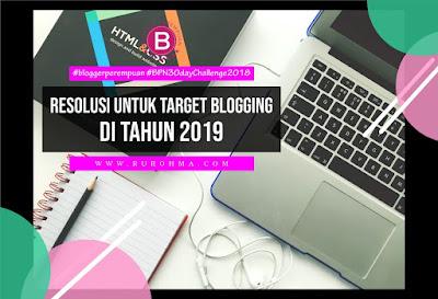 Resolusi untuk Target Blogging di Tahun 2019