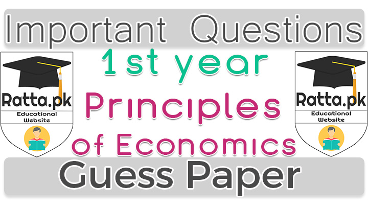 1st Year (11th class) Principles of Economics Guess Paper Solved 2020