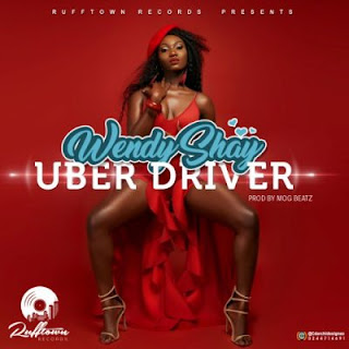 Wendy Shay - Uber Driver (Prod, By MOG Beatz)