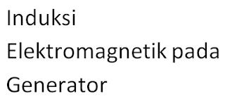 Induksi Elektromagnetik pada Generator