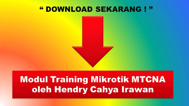 Download Modul Training Mikrotik MTCNA oleh Hendry Cahya Irawan