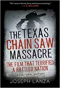 'The Texas Chain Saw Massacre: The Film That Terrified a Rattled Nation' by Joseph Lanza (2019)