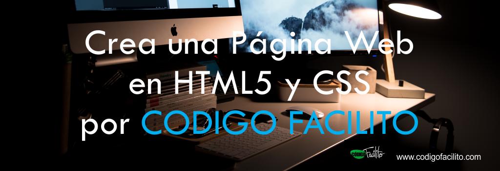 Crea una Página Web en HTML5 y CSS por CODIGO FACILITO