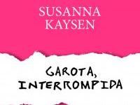"""Resenha: """"Garota, Interrompida"""" - Susanna Kaysen"""