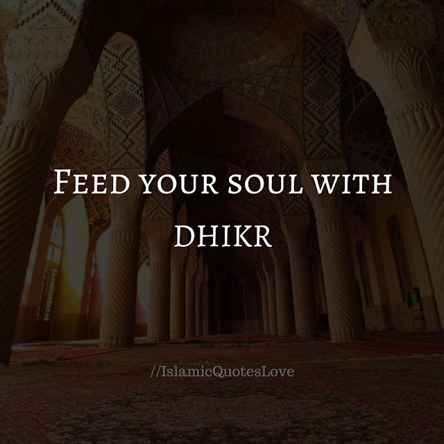 Feed your soul with dhikr.