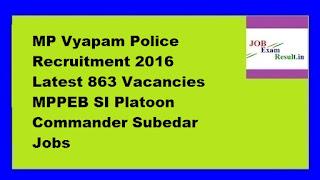 MP Vyapam Police Recruitment 2016 Latest 863 Vacancies MPPEB SI Platoon Commander Subedar Jobs