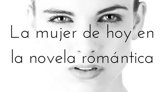 la mujer de hoy en la novela romántica