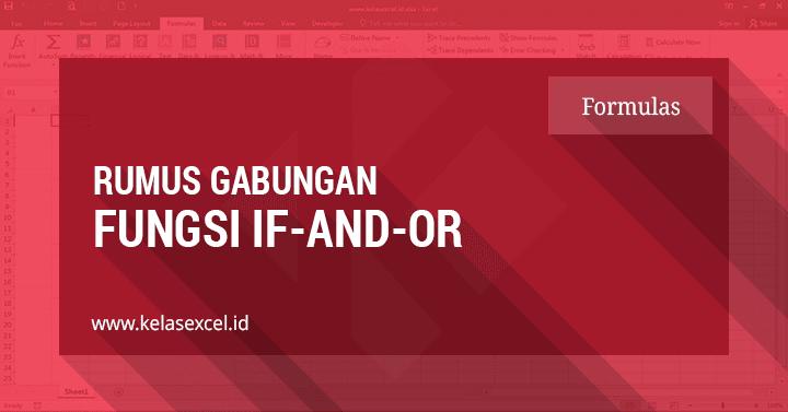 Rumus Excel Gabungan dengan Fungsi IF, OR dan AND Pada Microsoft Excel