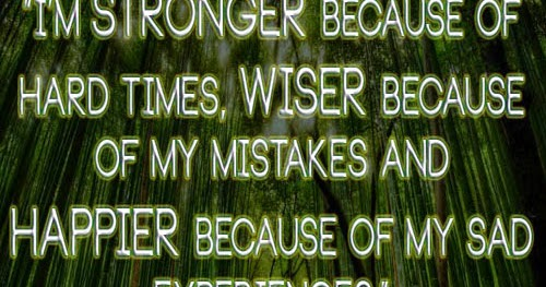 I'm STRONGER Because Of My Hard Times, WISER Because Of My