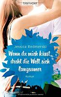 http://www.amazon.de/Wenn-mich-k%C3%BCsst-dreht-langsamer/dp/3442383269/ref=sr_1_3?ie=UTF8&qid=1460130836&sr=8-3&keywords=jessica+redmerski