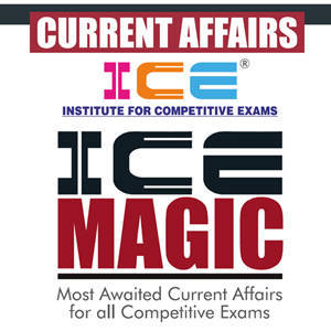 ICE MAGIC 41 CURRENT AFFAIRS FOR ALL EXAM