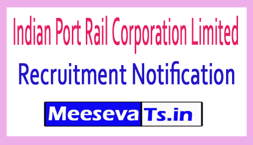 Indian Port Rail Corporation Limited IPRCL Recruitment