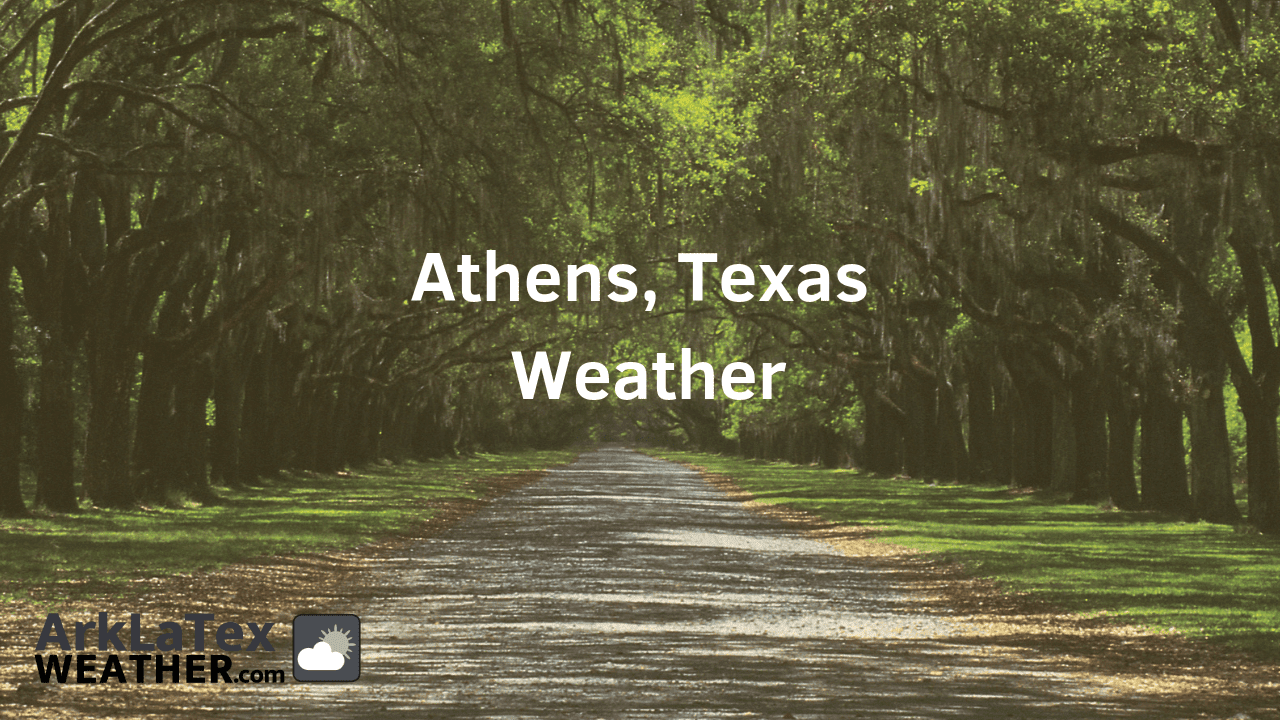 Athens, Texas, Weather Forecast, Henderson County, Athens weather, ArkLaTexWeather.com, AthensTexan.com
