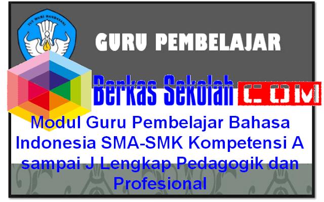 Modul Guru Pembelajar Bahasa Indonesia SMA-SMK Kompetensi A sampai J Lengkap Pedagogik dan Profesional