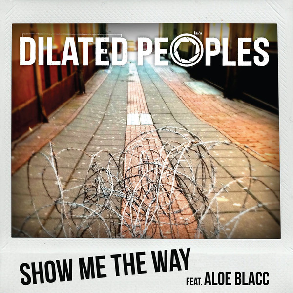 Dilated Peoples - Show Me the Way (feat. Aloe Blacc) - Single Cover