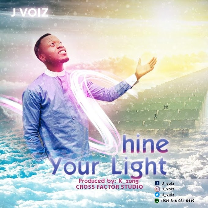 DOWNLOAD GOSPEL MUSIC: J VOIZ – SHINE YOUR LIGHT [