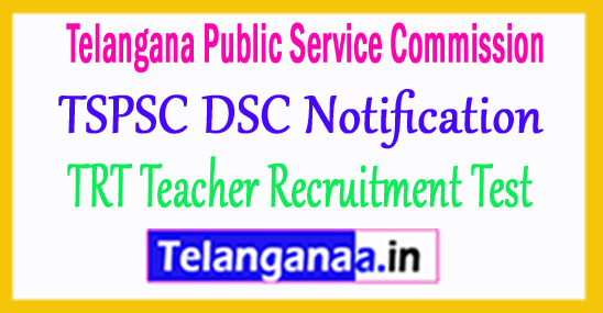 Telangana DSC Recruitment TSPSC TRT DSC Notification Teacher Recruitment Test 2018