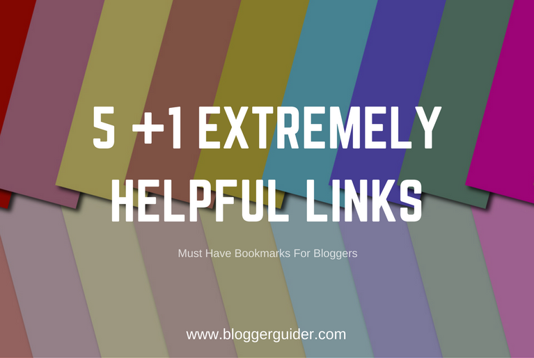 5 + 1 Extremely Helpful Links (Must Have Bookmarks For Bloggers)