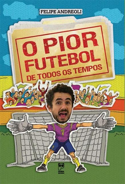 O pior futebol de todos os tempos - Felipe Andreoli