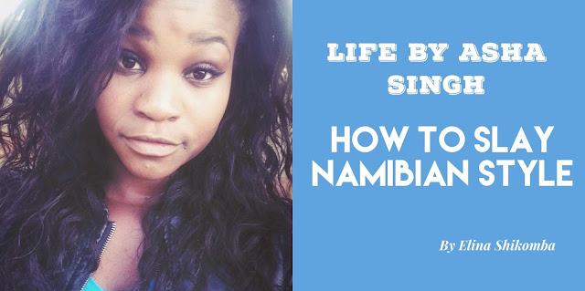 http://www.lifebyashasingh.com/2017/05/how-to-slay-namibian-style.html