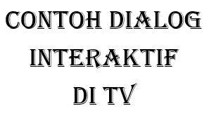 Contoh Dialog Interaktif Di Tv Terlengkap Materi Belajar Kurikulum