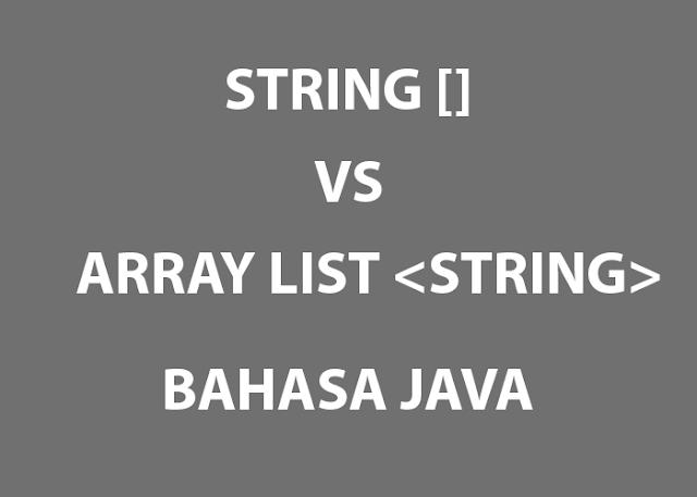Perbedaan String [] dengan ArrayList<String> Pada Bahasa Java