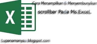 Cara Menampampilkan dan menyembunyikan scroll bar pada Microsoft Excel