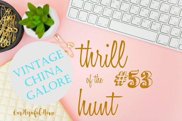 Thrill of the Hunt #53:Vintage China Galore with Our Hopeful Home