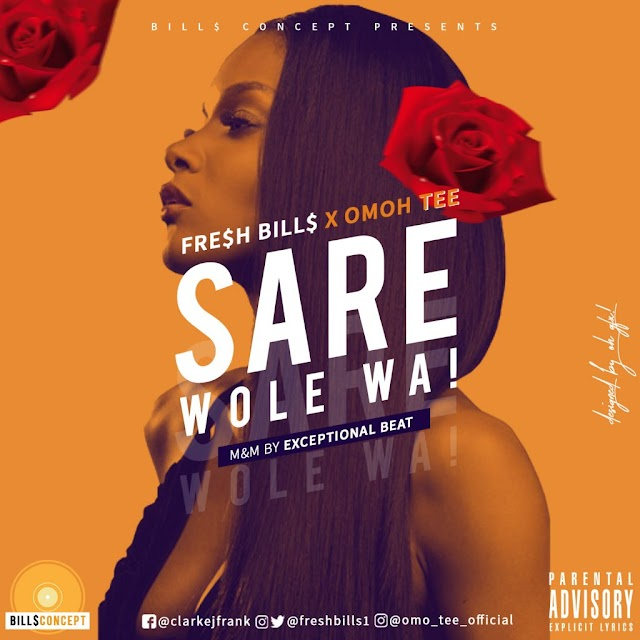 Fresh Bills X Omoh Tee_Sare Wole Wa(M&M by Exceptional Beat)