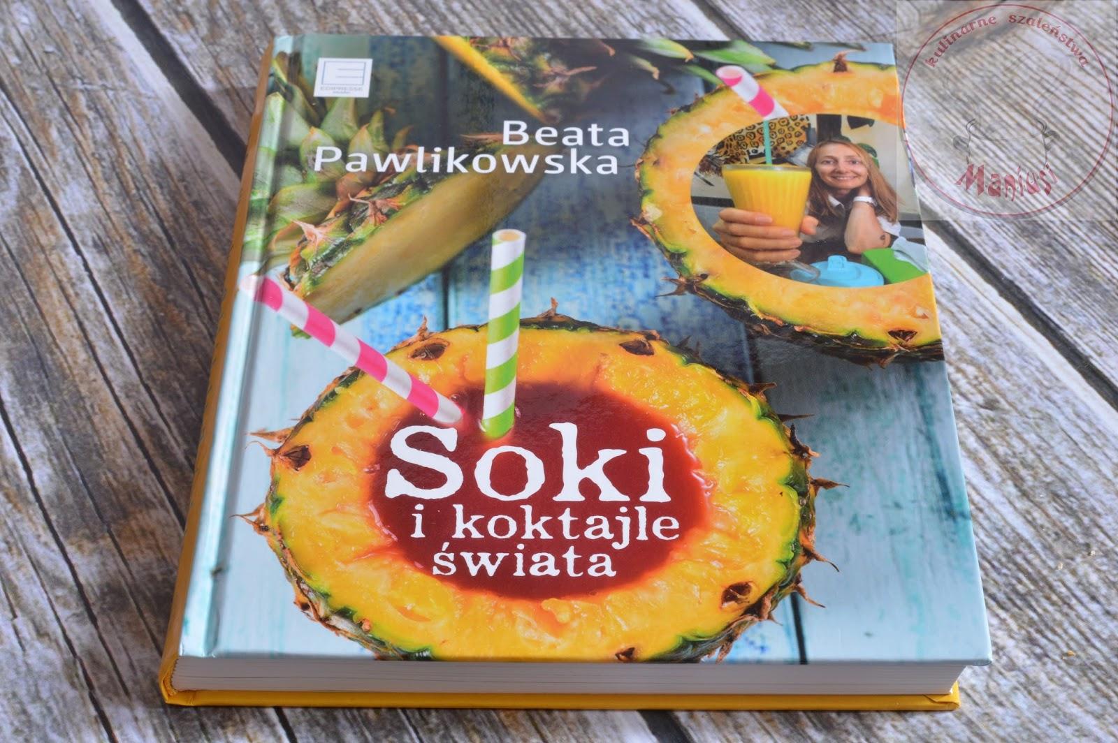 Soki i koktajle świata Beaty Pawlikowskiej