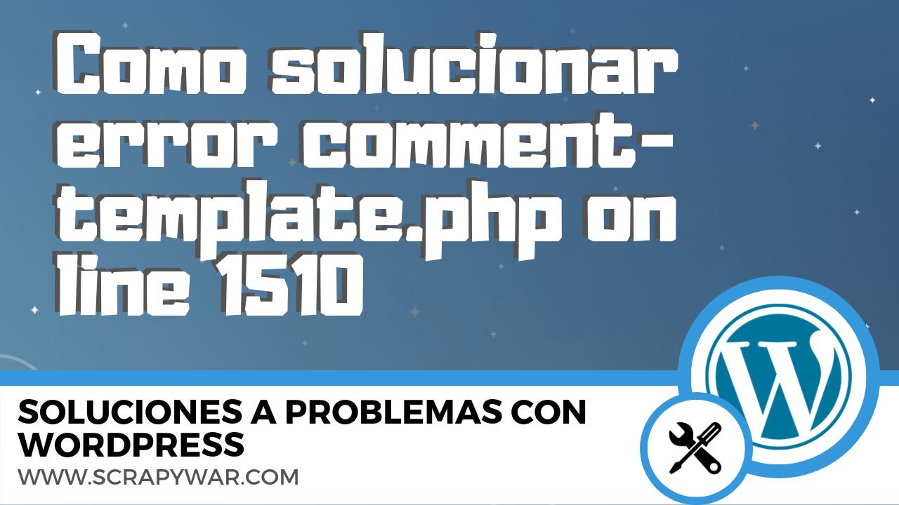 Como solucionar el error comment-template.php on line 1510