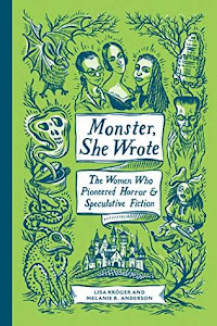 Monster, She Wrote: The Women Who Pioneered Horror and Speculative Fiction by Lisa Kröger and Melanie R. Anderson