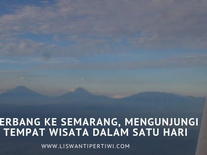 Terbang ke Semarang, Mengunjungi Tempat Wisata Dalam Satu Hari