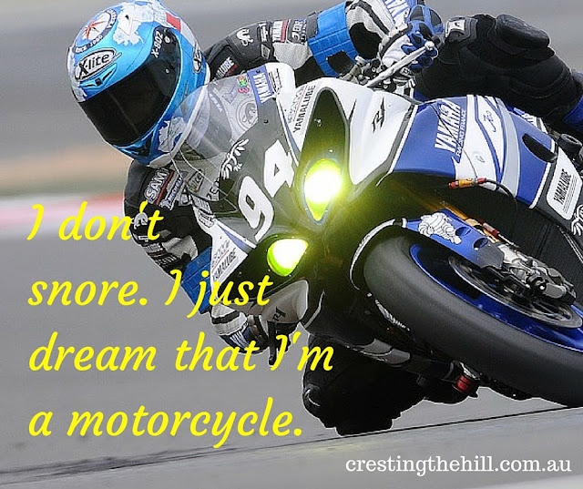 I don't snore. I just dream that I'm a motorcycle.