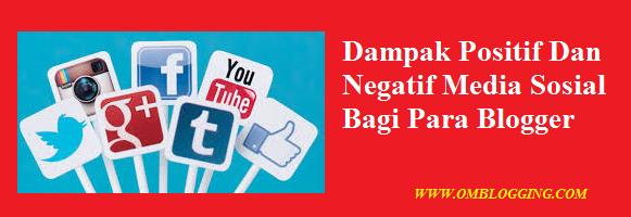 Dampak Positif Dan Negatif Media Sosial Bagi Para Blogger