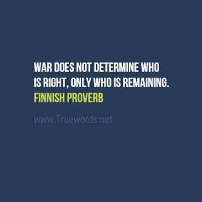 War does not determine who is right, only who is remaining.