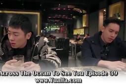 SINOPSIS Across The Ocean To See You Episode 39
