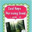 Life of David: 14. Saul Keeps Pursuing David