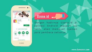 Uzone.id, Semakin Keren dan Menarik! Uzone.id Sudah berbasis App