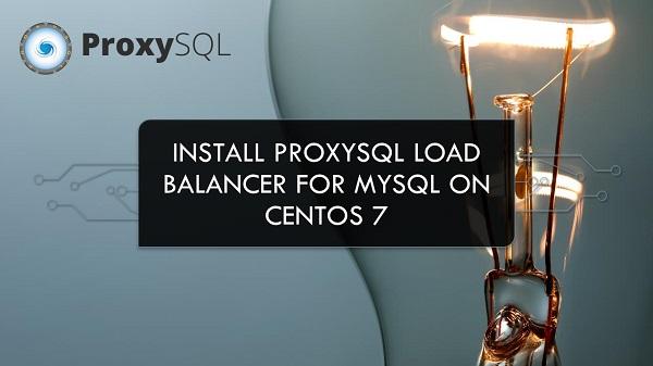 Install ProxySQL Load Balancer for MySQL on CentOS 7
