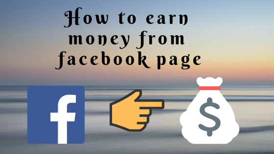 How to earn money from Facebook Page or Facebook group?