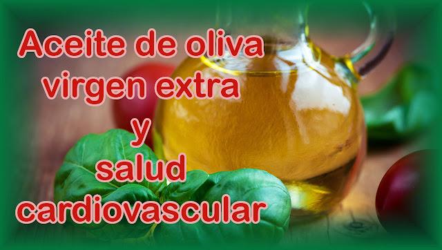 Aceite de oliva virgen extra y salud cardiovascular. Beneficios del aceite de oliva.