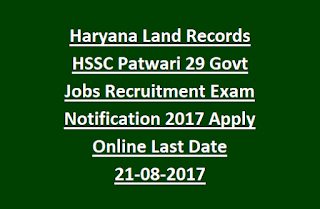 Haryana Land Records HSSC Patwari 29 Govt Jobs Recruitment Exam Notification 2017 Apply Online Last Date 21-08-2017