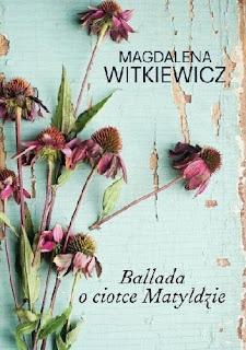 """""""Ballada o ciotce Matyldzie"""" Magdalena Witkiewicz"""