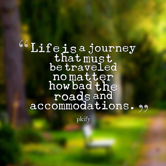 Life is a journey that must be traveled no matter how bad the roads and accommodations Life Quotes