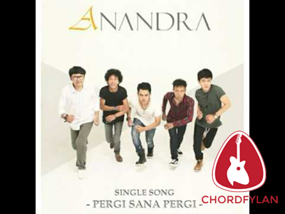 Lirik dan Chord Kunci Gitar Pergi Sana Pergi - Anandra