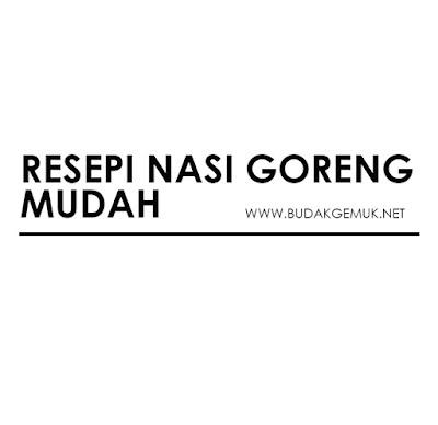 RESEPI NASI GORENG MUDAH I